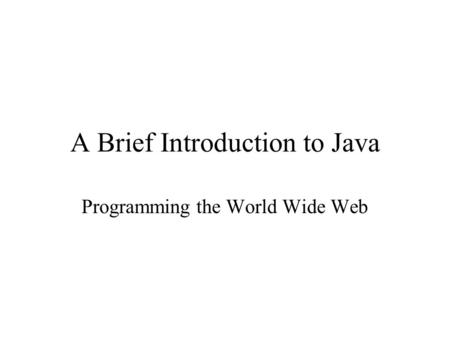 A Brief Introduction to Java Programming the World Wide Web.