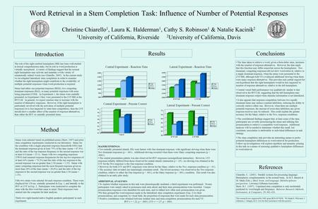 Word Retrieval in a Stem Completion Task: Influence of Number of Potential Responses Christine Chiarello 1, Laura K. Halderman 1, Cathy S. Robinson 1 &