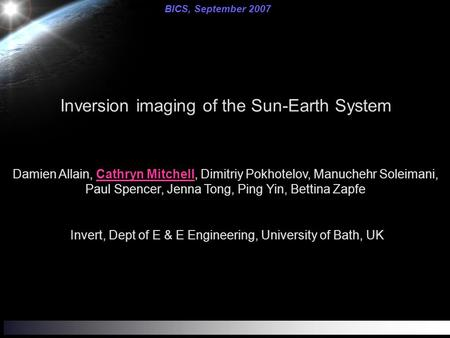 Inversion imaging of the Sun-Earth System Damien Allain, Cathryn Mitchell, Dimitriy Pokhotelov, Manuchehr Soleimani, Paul Spencer, Jenna Tong, Ping Yin,