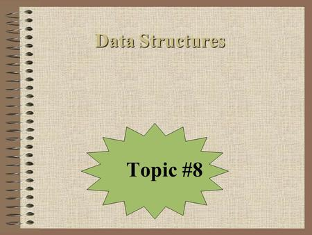 Data Structures Data Structures Topic #8. Today's Agenda Continue Discussing Table Abstractions But, this time, let's talk about them in terms of new.