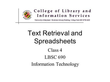 Text Retrieval and Spreadsheets Class 4 LBSC 690 Information Technology.