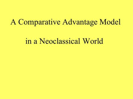 A Comparative Advantage Model in a Neoclassical World.
