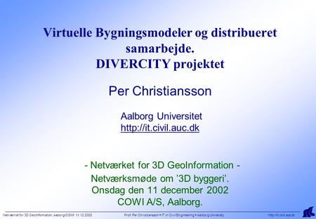 Netværket for 3D GeoInformation, Aaborg/COWI 11.12.2002 Prof. Per Christiansson  IT in Civil Engineering  Aalborg University  Virtuelle.