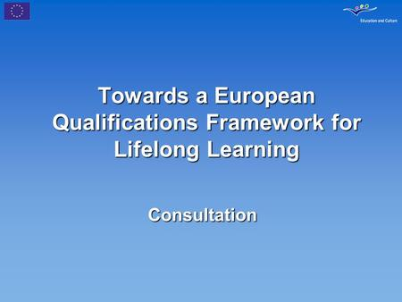 Towards a European Qualifications Framework for Lifelong Learning Consultation.