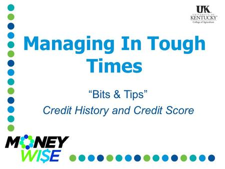 "Managing In Tough Times ""Bits & Tips"" Credit History and Credit Score."