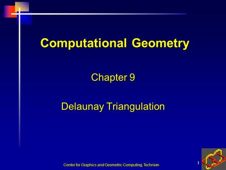 Center for Graphics and Geometric Computing, Technion 1 Computational Geometry Chapter 9 Delaunay Triangulation.