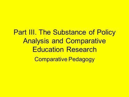 Part III. The Substance of Policy Analysis and Comparative Education Research Comparative Pedagogy.
