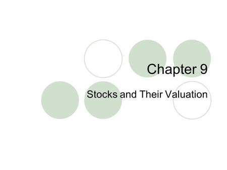 Chapter 9 Stocks and Their Valuation. 2 Topics Covered Common and Preferred Stock Properties Valuing Preferred Stocks Valuing Common Stocks - the Dividend.