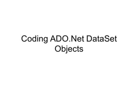 Coding ADO.Net DataSet Objects. DataSet Object A DataSet object can hold several tables and relationships between tables. A DataSet is a set of disconnedted.