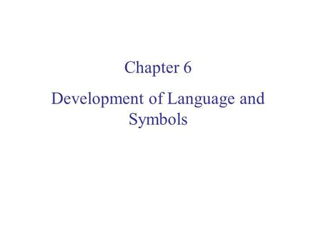 Chapter 6 Development of Language and Symbols. Language Language Comprehension  Understanding what others are saying Language Production  Actual speaking.