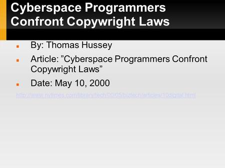 "Cyberspace Programmers Confront Copywright Laws By: Thomas Hussey Article: ""Cyberspace Programmers Confront Copywright Laws"" Date: May 10, 2000"