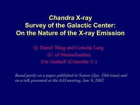 Q. Daniel Wang and Cornelia Lang (U. of Massachusetts) Eric Gotthelf (Columbia U.) Chandra X-ray Survey of the Galactic Center: On the Nature of the X-ray.