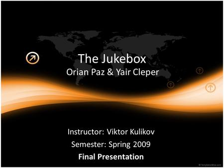 The Jukebox Orian Paz & Yair Cleper Instructor: Viktor Kulikov Semester: Spring 2009 Final Presentation.
