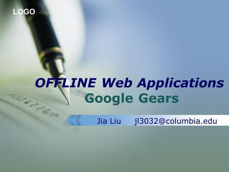 LOGO OFFLINE Web Applications Google Gears Jia Liu