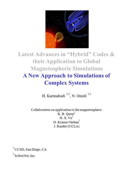 "Latest Advances in ""Hybrid"" Codes & their Application to Global Magnetospheric Simulations A New Approach to Simulations of Complex Systems H. Karimabadi."