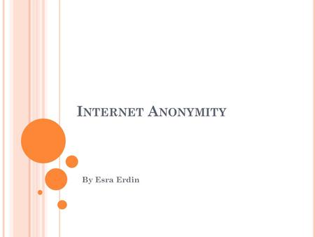 I NTERNET A NONYMITY By Esra Erdin. Introduction Types of Anonymity Systems TOR Overview Working Mechanism of TOR I2P Overview Working Mechanism of I2P.