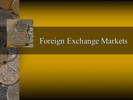 Foreign Exchange Markets. Fred Thompson Objectives: to understand The organization of the Foreign Exchange Market (FEM) and the distinction between spot.