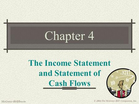 © 2004 The McGraw-Hill Companies, Inc. McGraw-Hill/Irwin Chapter 4 The Income Statement and Statement of Cash Flows.