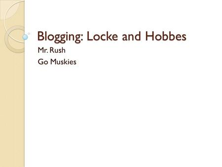 Blogging: Locke and Hobbes Mr. Rush Go Muskies.