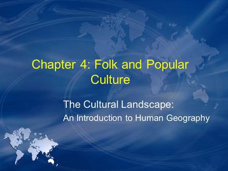 Chapter 4: Folk and Popular Culture The Cultural Landscape: An Introduction to Human Geography.