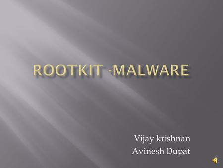 Vijay krishnan Avinesh Dupat  Collection of tools (programs) that enable administrator-level access to a computer or computer network.  The main purpose.