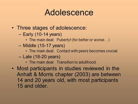 Adolescence Three stages of adolescence: –Early (10-14 years) The main deal: Puberty! (for better or worse…) –Middle (15-17 years) The main deal: Contact.