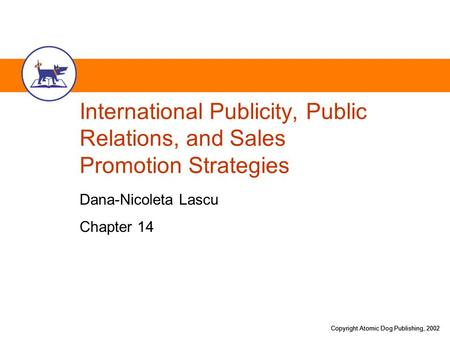 Copyright Atomic Dog Publishing, 2002 International Publicity, Public Relations, and Sales Promotion Strategies Dana-Nicoleta Lascu Chapter 14.