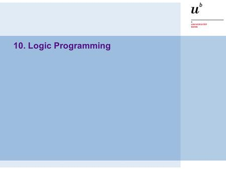 10. Logic Programming. © O. Nierstrasz PS — Logic Programming 9.2 Roadmap  Facts and Rules  Resolution and Unification  Searching and Backtracking.