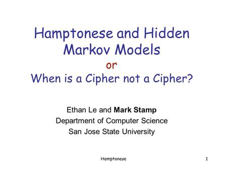 Hamptonese1 Hamptonese and Hidden Markov Models or When is a Cipher not a Cipher? Ethan Le and Mark Stamp Department of Computer Science San Jose State.