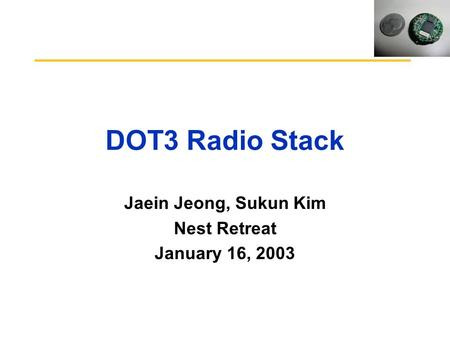 DOT3 Radio Stack Jaein Jeong, Sukun Kim Nest Retreat January 16, 2003.