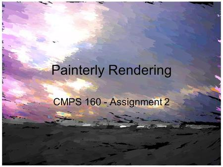 Painterly Rendering CMPS 160 - Assignment 2. OpenGL OpenGL is a cross-language, cross- platform specification defining and API for 2D and 3D graphics.