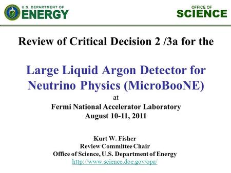OFFICE OF SCIENCE Review of Critical Decision 2 /3a for the Large Liquid Argon Detector for Neutrino Physics (MicroBooNE) at Fermi National Accelerator.