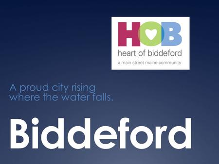 Biddeford A proud city rising where the water falls.