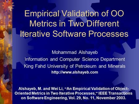 Empirical Validation of OO Metrics in Two Different Iterative Software Processes Mohammad Alshayeb Information and Computer Science Department King Fahd.