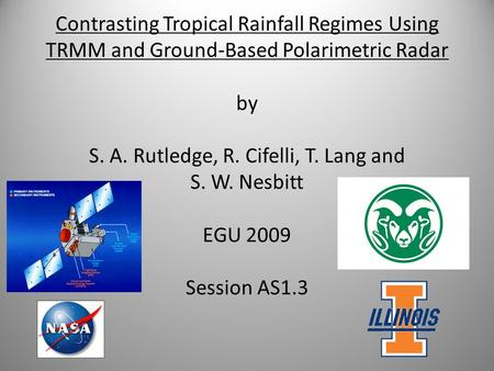 Contrasting Tropical Rainfall Regimes Using TRMM and Ground-Based Polarimetric Radar by S. A. Rutledge, R. Cifelli, T. Lang and S. W. Nesbitt EGU 2009.