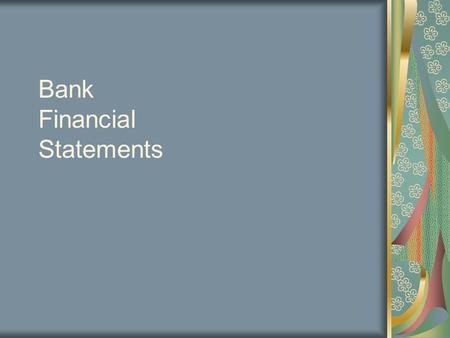 Bank Financial Statements. Gup and Kolari: Chp. 3 Statements End Yr. 1 Qtr. 4.
