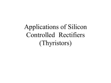 Applications of Silicon Controlled Rectifiers (Thyristors)