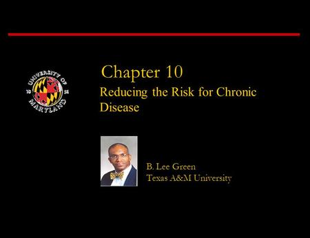 Chapter 10 Reducing the Risk for Chronic Disease B. Lee Green Texas A&M University.