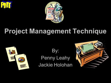 Project Management Technique By: Penny Leahy Jackie Holohan.
