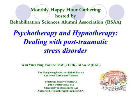 Psychotherapy and Hypnotherapy: Dealing with post-traumatic stress disorder Wan Yuen Ping, Pauline BSW (CUHK), M soc sc (HKU) The Hong Kong Society for.