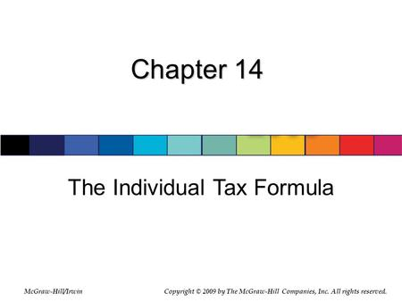 McGraw-Hill/Irwin © 2007 The McGraw-Hill Companies, Inc., All Rights Reserved. Chapter 14 The Individual Tax Formula McGraw-Hill/IrwinCopyright © 2009.