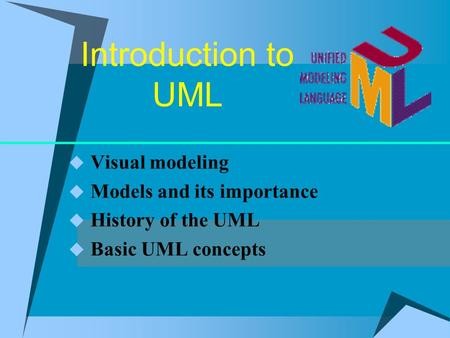 Introduction to UML  Visual modeling  Models and its importance  History of the UML  Basic UML concepts.