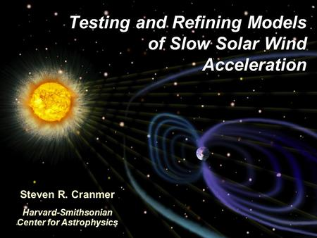 Testing and Refining Models of Slow Solar Wind Acceleration Steven R. Cranmer Harvard-Smithsonian Center for Astrophysics.
