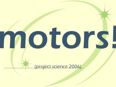 Motors! (project science 2006). ? questions about motors… what is a motor? why do people use motors? why learn about motors?