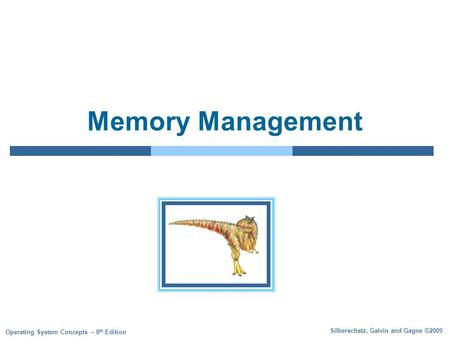 Silberschatz, Galvin and Gagne ©2009 Operating System Concepts – 8 th Edition Memory Management.