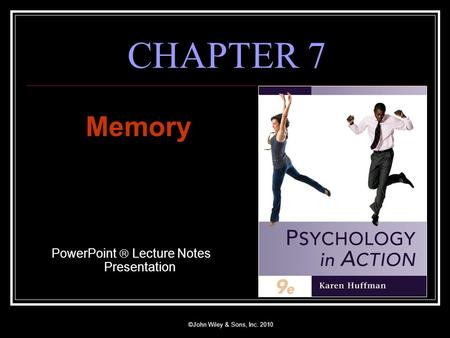 ©John Wiley & Sons, Inc. 2010 CHAPTER 7 Memory PowerPoint  Lecture Notes Presentation.