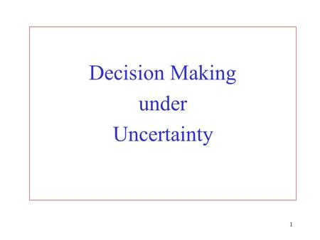 1 Decision Making under Uncertainty. 2 The maximin criterion A decision table for the food manufacturer (Daily profits) Demand (no. of batches) 1 2 Course.