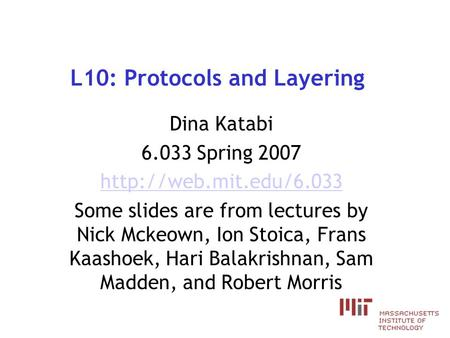 L10: Protocols and Layering Dina Katabi 6.033 Spring 2007  Some slides are from lectures by Nick Mckeown, Ion Stoica, Frans Kaashoek,