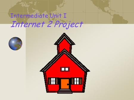 Intermediate Unit I Internet 2 Project. IU I Geography.