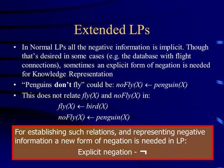 Extended LPs In Normal LPs all the negative information is implicit. Though that's desired in some cases (e.g. the database with flight connections), sometimes.